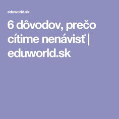 6 dôvodov, prečo cítime nenávisť   eduworld.sk