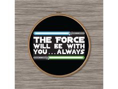 """PDF Cross Stitch Pattern: Star Wars Quote with Lightsabers - """"The Force will be with you, Always"""""""