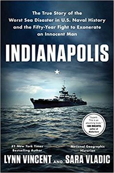 Indianapolis: The True Story of the Worst Sea Disaster in U.S. Naval History and the Fifty-Year Fight to Exonerate an Innocent Man: Lynn Vincent, Sara Vladic: 9781501135941
