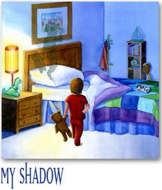 I have a little shadow that goes in and out with me, And what can be the use of him is more than I can see. He is very, very like me from the heels up to the head; And I see him jump before me, when I jump into my bed. ~ from My Shadow by Robert Louis Stevenson