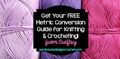 Get Your Free Metric Conversion Guide For Crocheting! #crochet