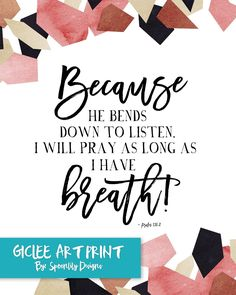"Bible Verse Because He bends down to listen, I will pray as long as I have breath Typography Quote Psalms 116:2, Prayer Quote, Scripture. ART PRINT ONLY. FRAME NOT INCLUDED. Giclée art prints are printed on natural white, matte archival paper with UltraChrome inks. Print sizes are available in the dropdown ""Size"" menu of this listing, We offer our prints in 8x10'', 11x14'', and 16x20'' sizes. Each print is lovingly printed on-demand to avoid waste and keep our business sustainable. We..."