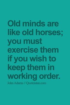 Old minds are like old horses; you must exercise them if you wish to keep them in working order. Migraine Quotes, Aging Quotes, Motivational Quotes, Inspirational Quotes, Weird Facts, Crazy Facts, Psychology Quotes, Photo Quotes, Meaningful Quotes