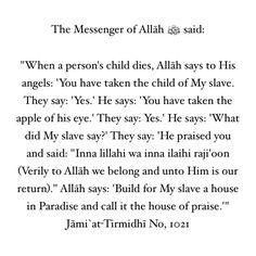 When a child dies. Prophet Muhammad Quotes, Hadith Quotes, Muslim Quotes, Religious Quotes, Islam Hadith, Allah Islam, Alhamdulillah, Islamic Teachings, Islamic Qoutes