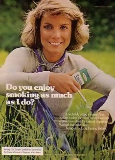 As the knowledge of the health risks involved with smoking increased advertising soon became about the pure pleasure of smoking, as opposed to the so called benefits of smoking. Salem Cigarettes launched a campaign in 1974-75 with models stating why they enjoy smoking. This was to appeal to the women who may have know the risks, but not the 'pleasures' of nicotine. (Bamboo Trading)