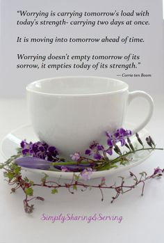 Worrying is carrying tomorrow's load with today's strength carrying two days at once. It is moving into tomorrow ahead of time. Worrying doesn't empty tomorrow of it's sorrow, it empties today of it's strength. Corrie Ten Boom.