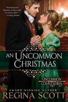 An Uncommon Christmas by Regina Scott. Eleanor Pritchett dared to love once. His family warned her away. Then his niece begs her to carry a Christmas kitten to him. Justinian, Earl of Darby, always wondered about his first love, whom his father claimed a fortune hunter. Can a tiny kitten help shuttered hearts to reopen?