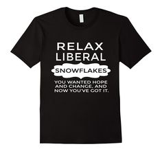 Relax liberal snowflakes. Funny political t-shirt