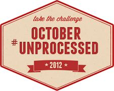 October Unprocessed 2012 - Take the challenge to eat only unprocessed foods in October or commit to a day or a week. This is the third year of this great grass-roots idea. More details here.