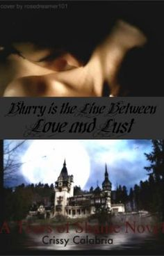 Blurry is the Line Between Love and Lust: A Tears of Shame Novel [EDITING] - Blurry Is the Line between Love and Lust: Prologue - (THIS IS THE FIREST ONE MUST READ REALLY SAD YOU WILL BE CRYING)