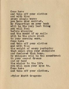 """Come here and take off..."" ~Tyler Knott Gregson. Erotic words...make me want to purr. #poetry (Note to self: check out this poet) #followback #seduction #sexy"