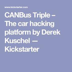 CANBus Triple – The car hacking platform by Derek Kuschel — Kickstarter