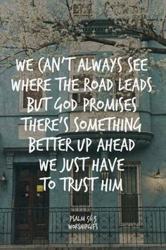 We can't always see where the road leads but God promises there's something better up ahead Trust God--Spiritual Inspiration I don't understand. I just have to trust God. The Words, Cool Words, Gods Promises, Promises In The Bible, Spiritual Quotes, Spiritual Inspiration Quotes, Quotes To Live By, Best Quotes, Popular Quotes