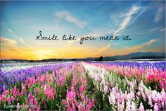 Smile like you mean it quotes photography sky clouds flowers...:)