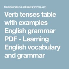 Verb tenses table with examples English grammar PDF - Learning English vocabulary and grammar