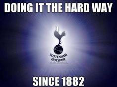 Doing it the hard way since 1882 Tottenham Football, London Pride, Spurs Fans, White Hart Lane, Tottenham Hotspur Fc, North London, The Hard Way, Football Team, Premier League