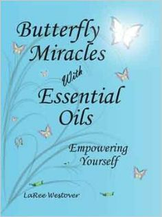 Butterfly Miracles with Essential Oils: LaRee Westover, Megan Westover, Craig Porter: 9780983522805: Amazon.com: Books