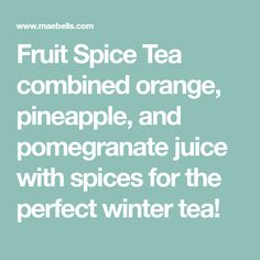 Fruit Spice Tea combined orange, pineapple, and pomegranate juice with spices for the perfect winter tea!