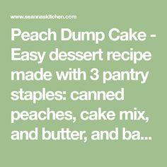 Peach Dump Cake - Easy dessert recipe made with 3 pantry staples: canned peaches, cake mix, and butter, and baked to golden bubbly, syrupy perfection. Oh wow!