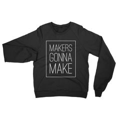 Makers Gonna Make Pullover