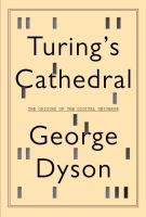 Turing's cathedral : the origins of the digital universe / George Dyson.