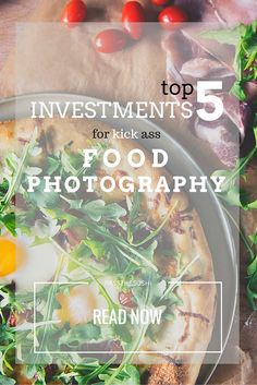 The Top 5 Investments for Food Photography