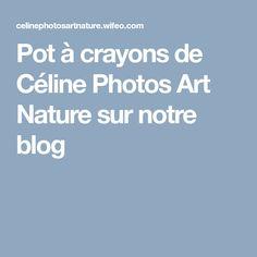 Pot à crayons de Céline Photos Art Nature sur notre blog