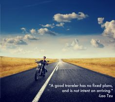 """A good traveler has no fixed plans, and is not intent on arriving"" -Lao Tzu  #motorcycle #travel #biker #quote"