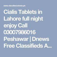 Cialis Tablets in Lahore full night enjoy Call 03007986016 Peshawar | Dnews Free Classifieds Ads in Pakistan, UAE, Dubai, Saudi Arabia, India