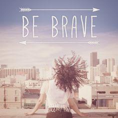 Be brave.  #bebrave #GodChicks