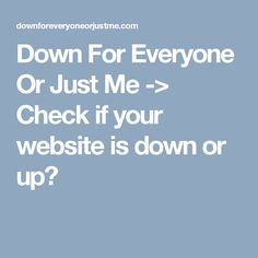 down for everyone or just me check if your website is down or up