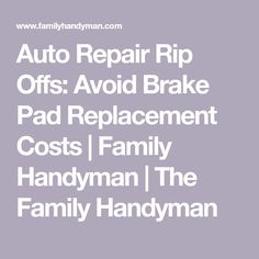 Auto Repair Rip Offs Avoid Brake Pad Replacement Cost
