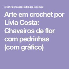 Arte em crochet por Lívia Costa: Chaveiros de flor com pedrinhas (com gráfico)