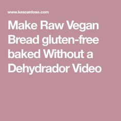 Make Raw Vegan Bread gluten-free baked Without a Dehydrador Video