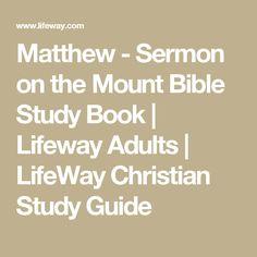 Matthew - Sermon on the Mount Bible Study Book   Lifeway Adults   LifeWay Christian Study Guide