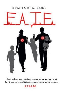 FATE (KISMET Series - Book 2) - FATE - Airambooksie (Contains scenes of a graphic nature) Second Book in the Kismet Series read over 108,000x's on Booksie. Just when everything seems to be going right for Shannon and Liam... everything goes wrong. Not only is one of their children left fighting for their life but Shannon makes a mistake which ruins their relationship and risks losing her children. Liam and Shannon fails to see the signs when Liam's past comes back to haunt them.