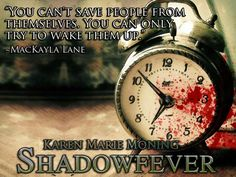 """""""You can't save people from themselves. You can only try to wake them up.""""  ― Karen Marie Moning, Shadowfever"""