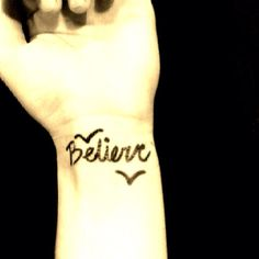 Wrist tattoo ~believe