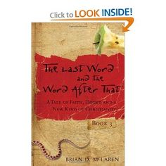 """The Last Word and the Word after That: A Tale of Faith, Doubt, and a New Kind of Christianity"" by Brian D. McLaren"
