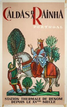 Unknown, Caldas da Rainha - Portugal, This poster features a beautiful Medieval style illustration of the city's founder, Queen Leonor, riding a noble steed through the countryside. Vintage Advertisements, Vintage Ads, Vintage Images, Portugal Tourism, Portugal Travel, Visit Portugal, Portuguese Culture, Tourism Poster, Original Travel