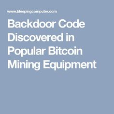 Backdoor Code Discovered in Popular Bitcoin Mining Equipment {bitcoin earn bitcoin mining bitcoin trading!bitcoin platform}