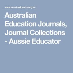 Australian Education Journals, Journal Collections - Aussie Educator