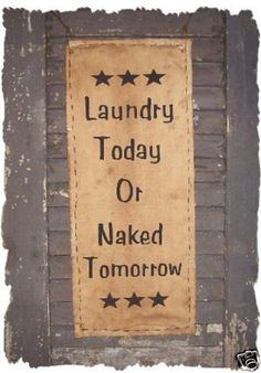 Laundry Today Or Naked Tomorrow Humerous Prim Country Primitive Sign Wall Hanging Primitive Signs, Primitive Homes, Primitive Crafts, Country Primitive, Wood Crafts, Diy Crafts, Decor Crafts, Sign Quotes, Wall Signs
