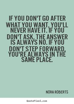 Motivational quotes - If you don't go after what you want, you'll never have it.