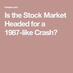 Is the Stock Market Headed for a 1987-like Crash?