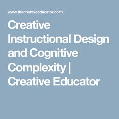 Creative Instructional Design and Cognitive Complexity | Creative Educator