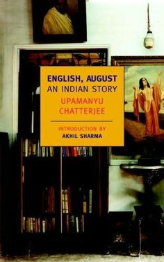 English, August: by Upamanyu Chatterjee Featured in: 50 Writers, 50 Books - The Best of Indian Fiction. Harper-Collins India.