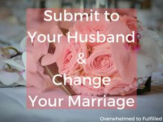 Submit to your Husband - Change your Marriage - Faithful Pursuit Godly Marriage, Marriage Advice, Love And Marriage, Marriage Relationship, Godly Wife, Godly Woman, Submission Quotes, Submissive Wife, Christian Marriage