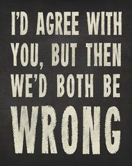 I D Agree With You But Then We D Both Be Wrong Charcoal Removable Wall Decal Funny Quotes Fun Quotes Funny Funny Signs