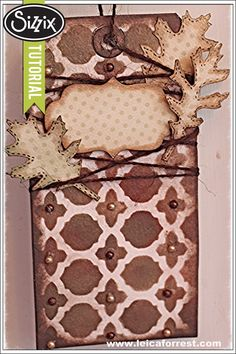 Sizzix Die Cutting Tutorial | Moroccan Leaves Tag by Leica Forrest